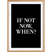 Print 'If Not Now When'