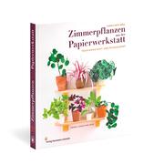 Buch 'Zimmerpflanzen aus der Papierwerkstatt'