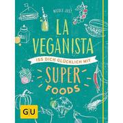 La Veganista – Iss dich glücklich mit Superfoods